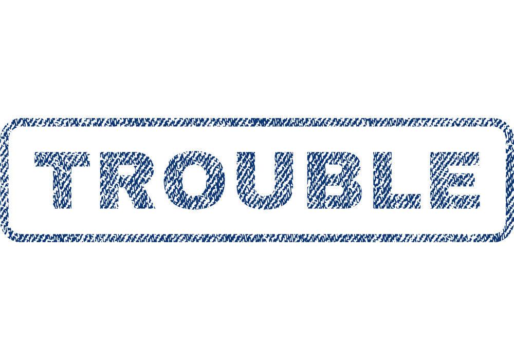 Trouble Trouble Trouble